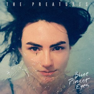 The-Preatures_Blue-Planet-Eyes