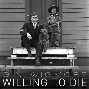 gin-wigmore-willing-to-die-2015